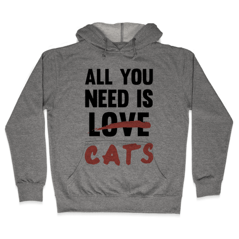 All You Need Is Cats Hooded Sweatshirt