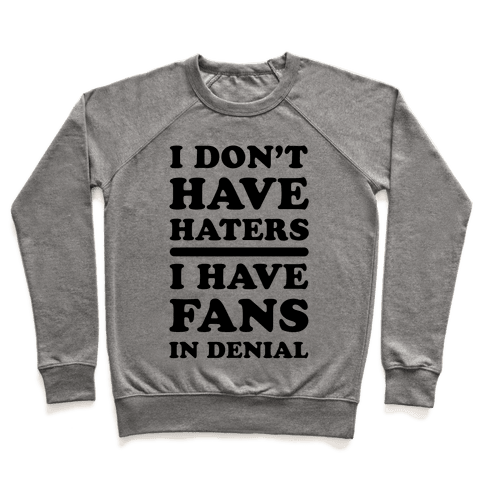 I Don't Have Haters. I Have Fans in Denial Pullover