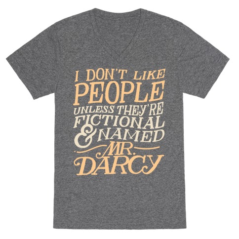 I Don't Like People Unless They're Fictional and Named Mr. Darcy V-Neck Tee Shirt