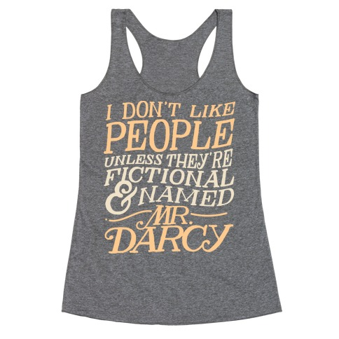 I Don't Like People Unless They're Fictional and Named Mr. Darcy Racerback Tank Top