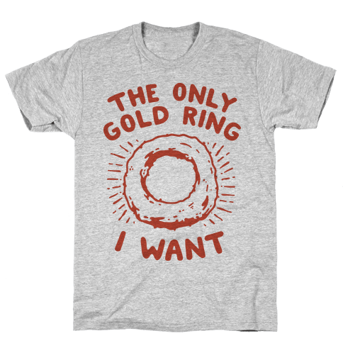 The Only Gold Ring I Want Mens T-Shirt