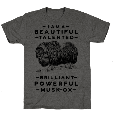 I Am A Beautiful Talented Brilliant Powerful Musk-Ox