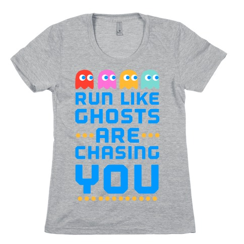 Run Like Ghosts Are Chasing You Womens T-Shirt