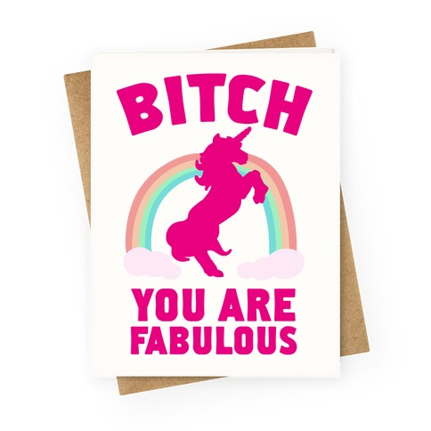 Bitch You Are Fabulous Greeting Card