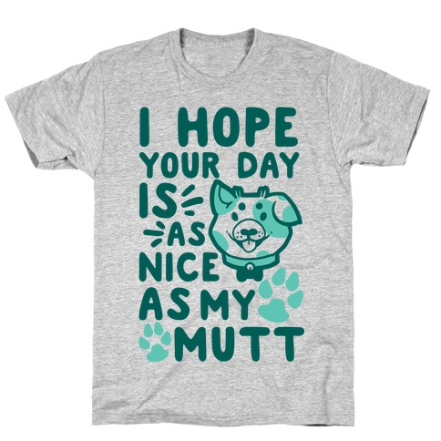 I Hope Your Day Is As Nice As My Mutt Mens T-Shirt