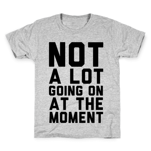 Not A Lot Going On At The Moment Kids T-Shirt