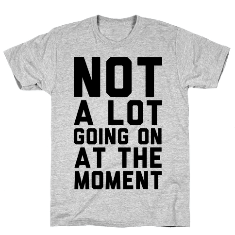 Not A Lot Going On At The Moment Mens T-Shirt