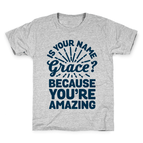 Is Your Name Grace? Cause You're amazing Kids T-Shirt
