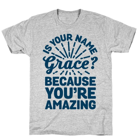 Is Your Name Grace? Cause You're amazing Mens T-Shirt