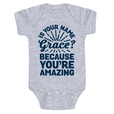 Is Your Name Grace? Cause You're amazing Baby Onesy