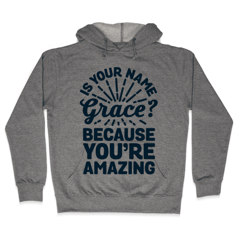 Is Your Name Grace? Cause You're amazing Hooded Sweatshirt