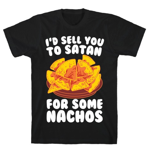 I'd Sell You to Satan for Some Nachos Mens T-Shirt