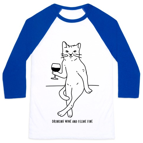 Drinking Wine And Feline Fine Baseball Tee