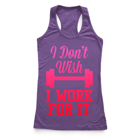 I Don't Wish, I Work For It Racerback Tank Top