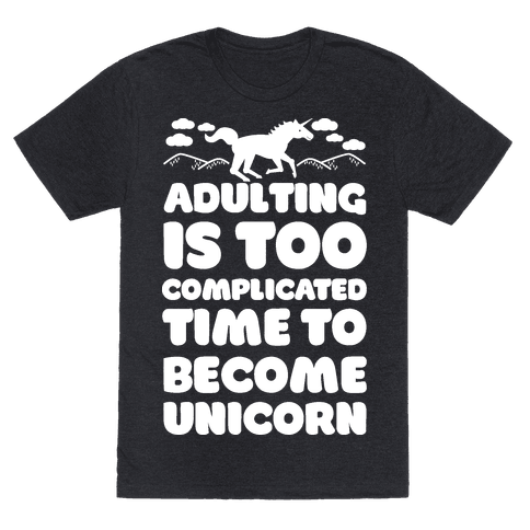 Adulting is Too Complicated Time to Become a Unicorn