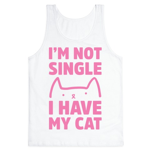 I'm Not Single I Have My Cat Tank Top