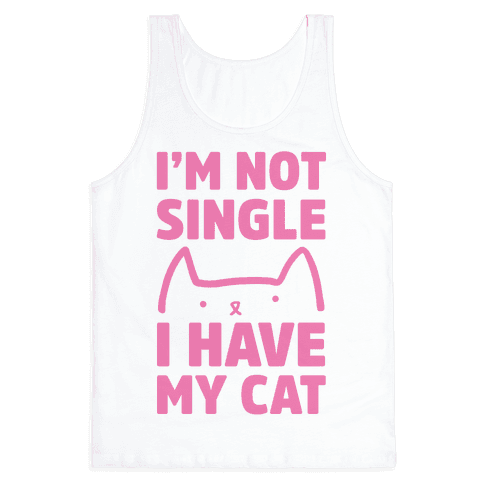 I'm Not Single I Have My Cat