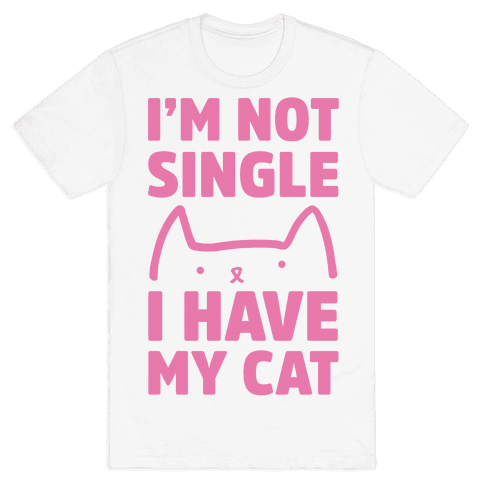 I'm Not Single I Have My Cat Mens T-Shirt