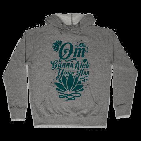 Om Gonna Kick Your Ass Hooded Sweatshirt