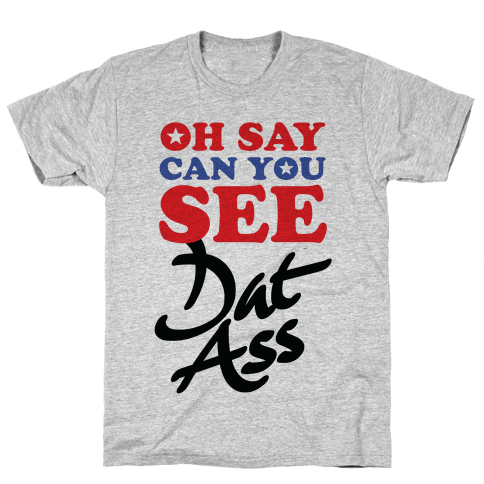 Oh Say Can You See Dat Ass Mens T-Shirt
