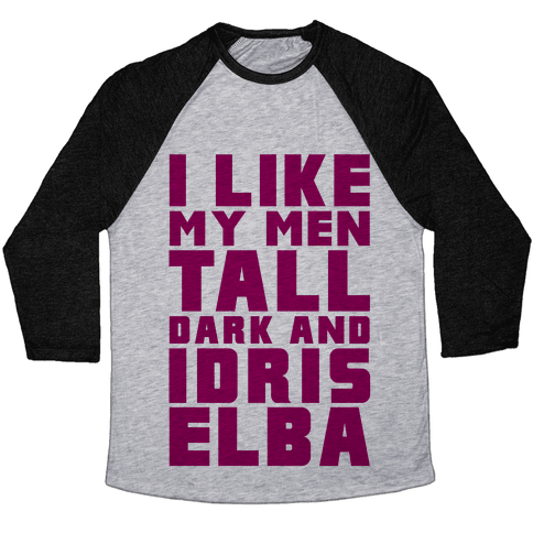 I Like My Men Tall Dark And Idris Elba Baseball Tee