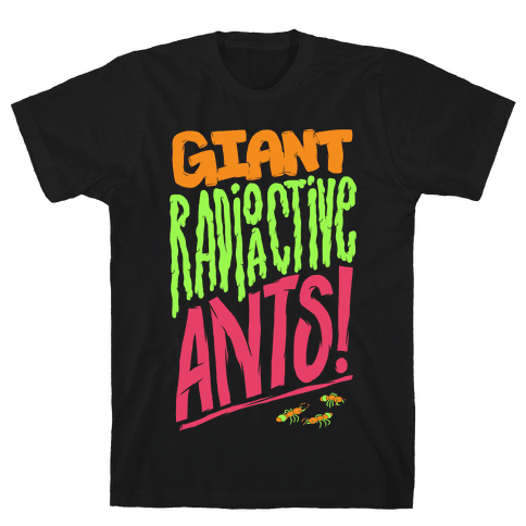 Giant Radioactive Ants! Mens T-Shirt