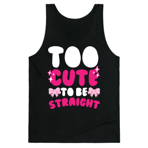 Too Cute To Be Straight  Tank Top