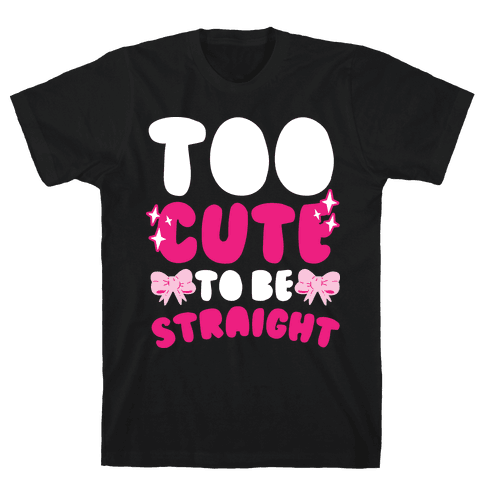 Too Cute To Be Straight  Mens T-Shirt