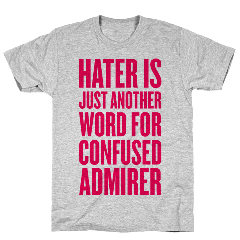 Hater Is Just Another Word For Confused Admirer Mens T-Shirt
