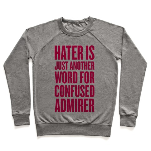Hater Is Just Another Word For Confused Admirer Pullover
