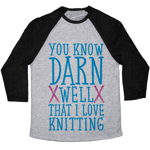 You Know Darn Well That I Love Knitting Baseball Tee