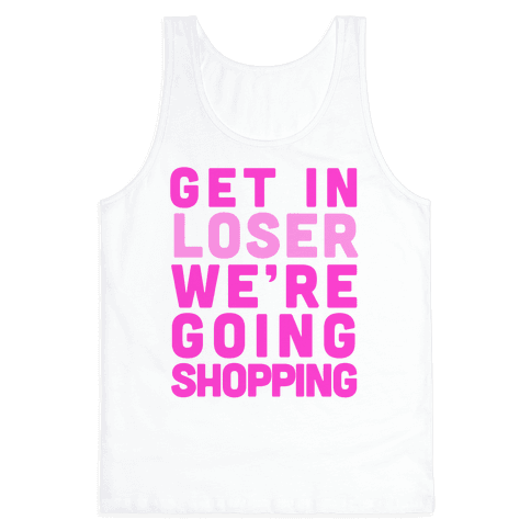 Get In, Loser, We're Going Shopping Tank Top