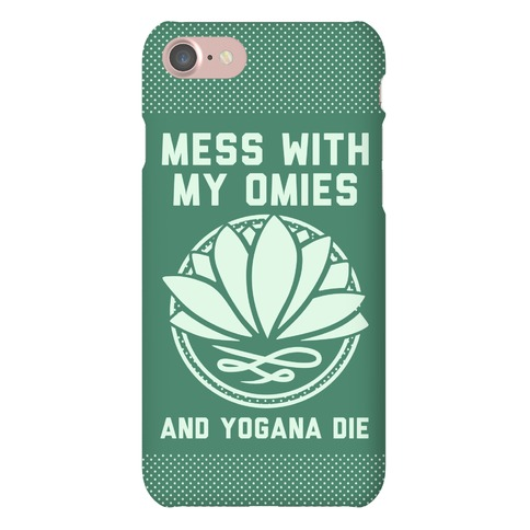 Mess With My Omies and Yogana Die Phone Case
