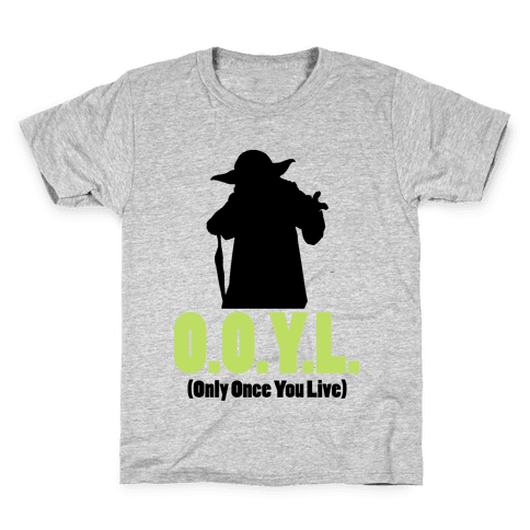 O.O.Y.L. (Only Once You Live) -Yoda Kids T-Shirt