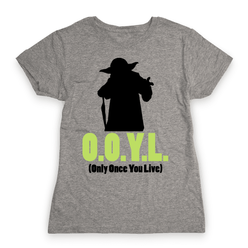 O.O.Y.L. (Only Once You Live) -Yoda Womens T-Shirt