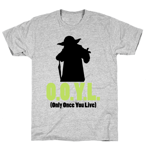 O.O.Y.L. (Only Once You Live) -Yoda Mens T-Shirt