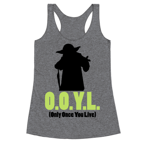 O.O.Y.L. (Only Once You Live) -Yoda Racerback Tank Top