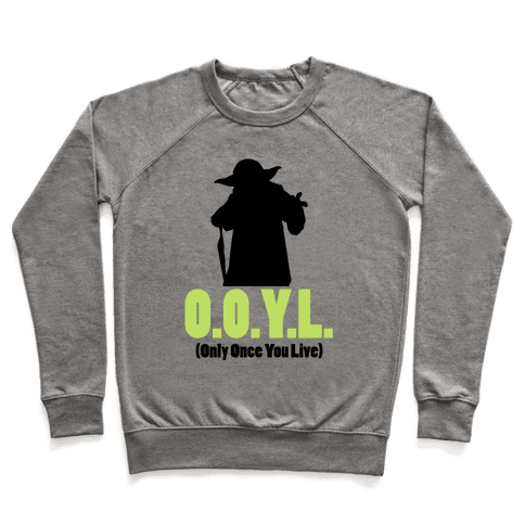 O.O.Y.L. (Only Once You Live) -Yoda Pullover