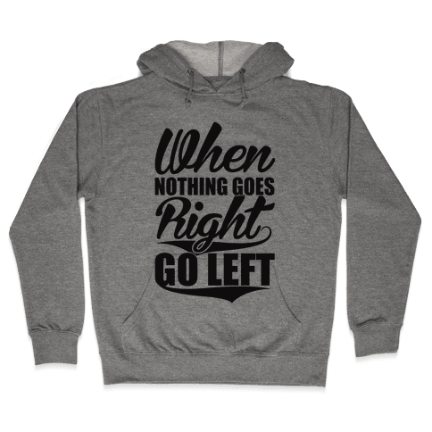 Go Left Hooded Sweatshirt