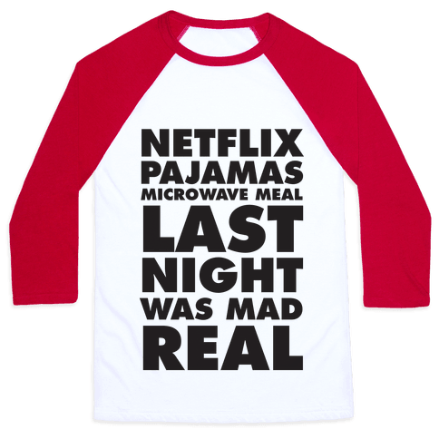 Netflix, Pajamas, Microwave Meal, Last Night Was Mad Real Baseball Tee