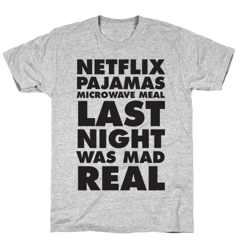 Netflix, Pajamas, Microwave Meal, Last Night Was Mad Real T-Shirt
