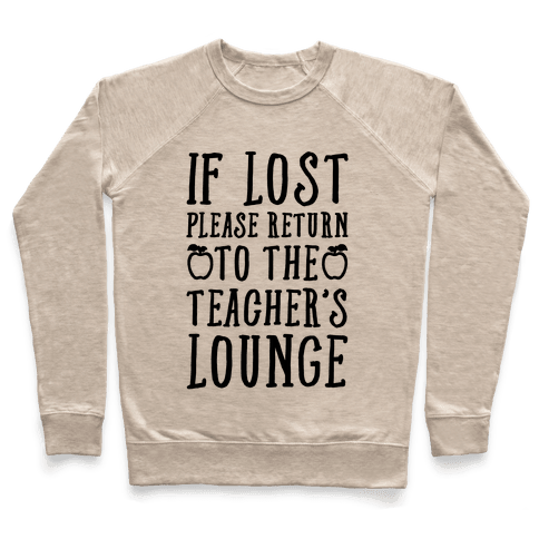 If Lost Please Return To Teacher's Lounge Pullover