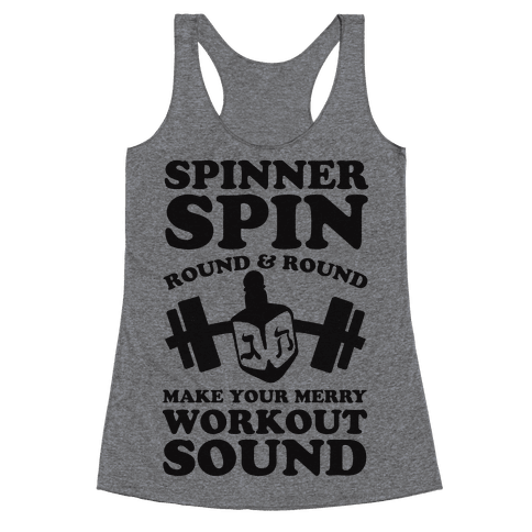 Spinner Spin Round And Round Make Your Merry Workout Sound Racerback Tank Top