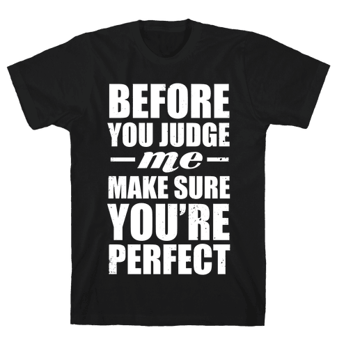 Before You Judge Me Make Sure You're Perfect (White Ink) Mens T-Shirt