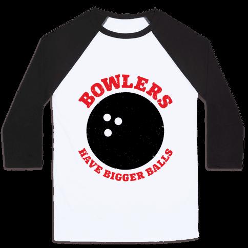 Bowlers Have Bigger Balls Baseball Tee