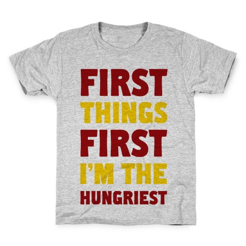 First Things First I'm The Hungriest Kids T-Shirt
