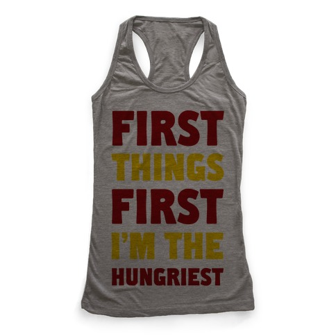 First Things First I'm The Hungriest Racerback Tank Top