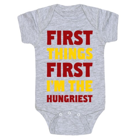 First Things First I'm The Hungriest Baby Onesy