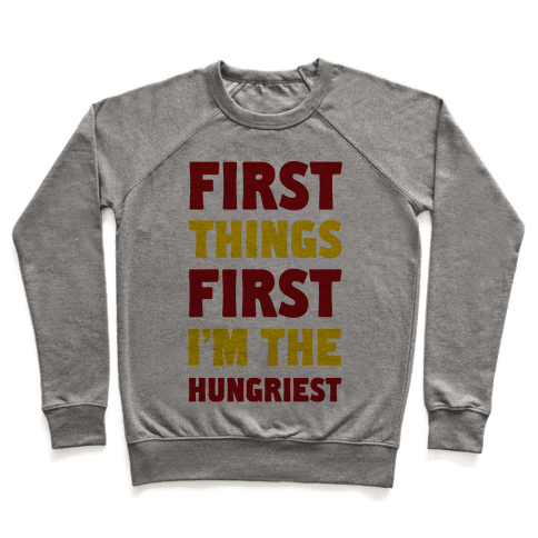 First Things First I'm The Hungriest Pullover