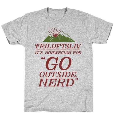 Friluftsliv: It's Norwegian For Go Outside, Nerd T-Shirt